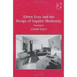 Eileen Gray and the Design of Sapphic Modernity: Staying in - Jasmine Rault
