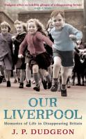 Our Liverpool: Memories of Life in Disappearing Britain