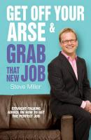 Get Off Your Arse & Grab That New Job: Straight-Talking Advice on How to Get the Perfect Job
