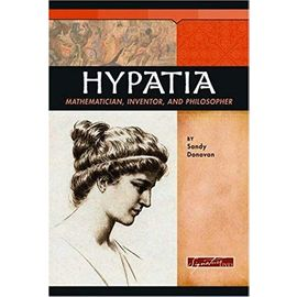 Hypatia: Mathematician, Inventor, and Philosopher (Signature Lives: Ancient World) - Sandy Donovan