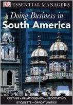 Doing Business in South America (DK Essential Managers Series) - Dorling Kindersley Publishing Staff