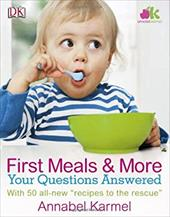 First Meals and More: Your Questions Answered - Karmel, Annabel / Sullivan, Karen