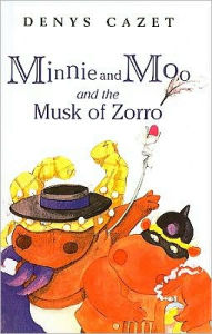 Minnie and Moo and the Musk of Zorro - Denys Cazet