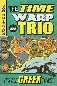 It's All Greek to Me (The Time Warp Trio Series #8) - Jon Scieszka, Lane Smith (Illustrator)