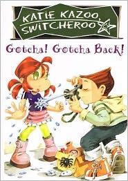 Gotcha! Gotcha Back! (Katie Kazoo, Switcheroo Series #19)