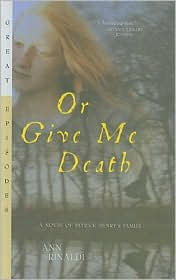 Or Give Me Death: A Novel of Patrick Henry's Family - Ann Rinaldi
