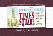 Postcards from Times Square: Sight and Sentiments from the Last Century - George J. Lankevich
