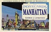 Postcards from Manhattan: Sights & Sentiments from the Last Century - Lankevich, George L.