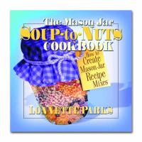 The Mason Jar Soup-To-Nuts Cookbook: How to Create Mason Jar Recipe Mixes