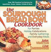 The Sourdough Bread Bowl Cookbook: For Parties, Holiday Celebrations, Family Gatherings, and Everyday Meals - Vrattos, John / Messinger, Lisa