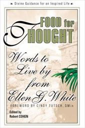 Food for Thought: Words to Live by from Ellen G. White - White, Ellen Gould Harmon / Cohen, Robert