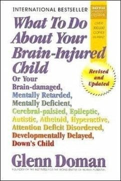 What to Do about Your Brain-Injured Child: Or Your Brain-Damaged, Mentally Retarded, Mentally Deficient, Cerebral-Palsied, Epileptic, Autistic, Atheto - Doman, Glenn
