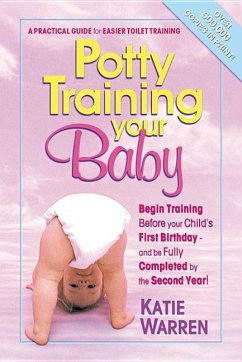 Potty Training Your Baby: A Practical Guide for Easier Toilet Training - Warren, Katie