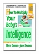 How to Multiply Your Baby's Intelligence - Glenn J. Doman; Janet Doman