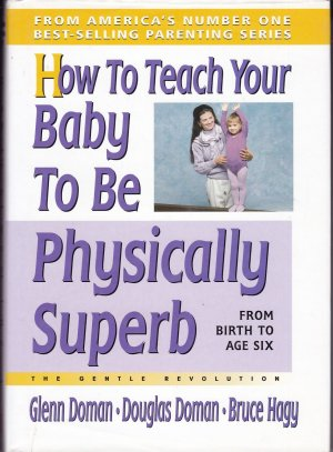 How to Teach Your Baby to Be Physically Superb (The Gentle Revolution Series) - Doman, Glenn Doman, Douglas Hagy, Bruce
