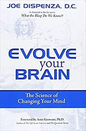 Evolve Your Brain: The Science of Changing Your Mind - Dispenza, Joe / Goswami, Amit