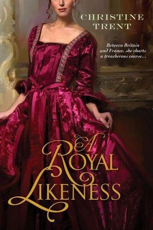 A Royal Likeness - Christine Trent