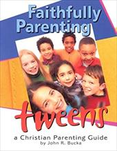 Faithfully Parenting Tweens: A Family Resource Workbook - Bucka, John R.