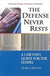 The Defense Never Rests: A Lawyer's Quest for the Gospel - Parton, Craig A.