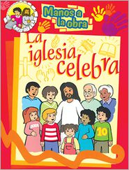 Manos a la Obra: La Iglesia Celebra - Maria Ester H. de Sturtz, Ursula S. de Perez