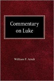 Commentary On Luke - William F Arndt