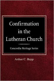 Confirmation In The Lutheran Church Concordia Heritage Series - Arthur C Repp