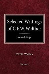 Selected Writings of C.F.W. Walther Volume 1 Law and Gospel - Walther, C. Fw / Suelflow, Aug R. / Bouman, Herbert Ja