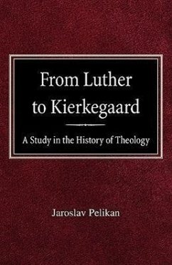 From Luther to Kierkegaard: A Study in the History of Theology - Pelikan, Jaroslav