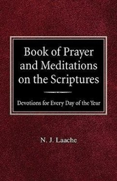 Book of Prayer and Meditations of the Scriptures: Devotions for Every Day of the Year - Laache, N. J.