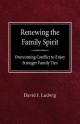 Renewing the Family Spirit Overcoming Conflict to Enjoy Stronger Family Ties