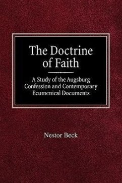 The Doctrine of Faith a Study of the Augsburg Confession and Contemporary Ecumenical Documents - Beck, Nestor