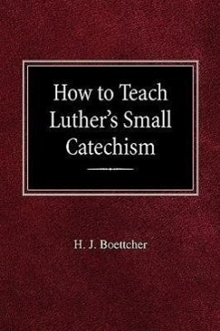How to Teach Luther's Small Catechism - Boettcher, H. J.