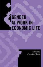 Gender at Work in Economic Life - Gracia Clark (editor), Aurora Bautista-Vistro (contributions), Srimati Basu (contributions), Evelyn Blackwood (contributions), Katherine E. Browne (contributions), Gracia Clark (contributions), Lisa Cliggett (contributions), N Thomas Hakansson (contributi