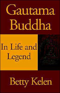 Gautama Budda: In Life and Legend - Betty Kelen