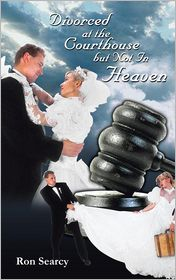 Divorced at the Courthouse but Not in Heaven - Ron Searcy