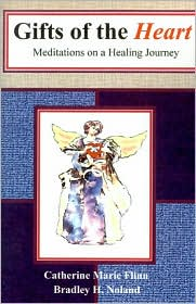 Gifts of the Heart: Meditations on a Healing Journey - Catherine Marie Flinn, Bradley H. Noland