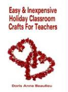 Easy and Inexpensive Holiday Classroom Crafts for Teachers: Four Years of Classroom Testing