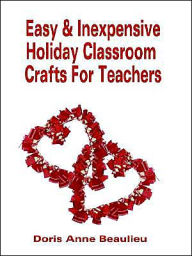 Easy And Inexpensive Holiday Classroom Crafts For Teachers - Doris Anne Beaulieu