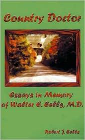 Country Doctor: Essays in Memory of Walter E. Eells, M.D. - Robert J. Eells