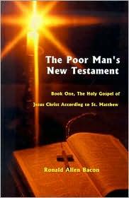 Poor Man's New Testament: The Holy Gospel of Jesus Christ, According to St. Matthew - Ronald Allen Bacon