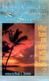 Getting Connected To Love, Happiness & Success - Oscar C. Stevens
