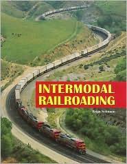 Intermodal Railroading - Brian Solomon