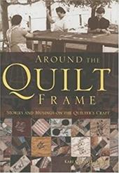 Around the Quilt Frame: Stories and Musings on the Quilter's Craft - Cornell, Kari