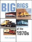 Big Rigs of the 1970s