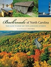 Backroads of North Carolina: Your Guide to Great Day Trips & Weekend Getaways - Adams, Kevin
