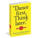 Dance First, Think Later - Kathryn Petras