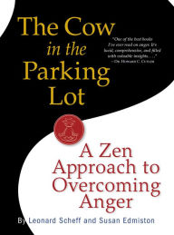 The Cow in the Parking Lot: A Zen Approach to Overcoming Anger - Susan Edmiston