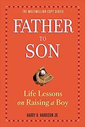 Father to Son: Life Lessons on Raising a Boy - Harrison, Harry H., JR.