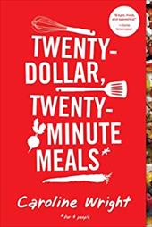 Twenty-Dollar, Twenty-Minute Meals*: *For Four People - Wright, Caroline
