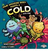 Your Amazing Body Fights a Cold - Vicki Cobb, Dennis Kunkel, Andrew Harris, Vicki Cobb